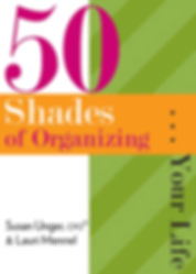 50 Shades of Organizing...Your Life | The Organazm Ladies | www.TheOrganazamLadies.com