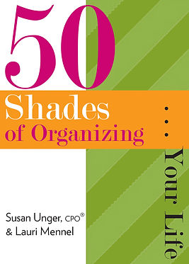 50 Shades of Organizing...Your Life | The Organazm Ladies | www.TheOrganazamLadies.com