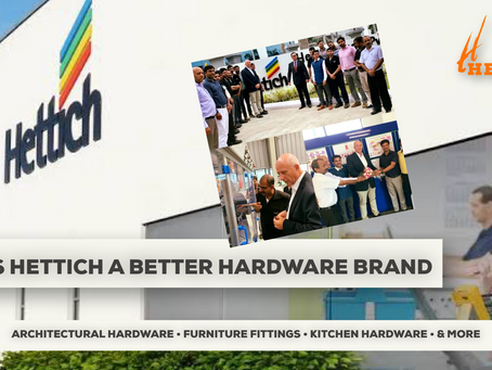 We Answer, Why Hettich is a Better Hardware Brand?