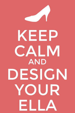 Keep Calm and Design your Ella