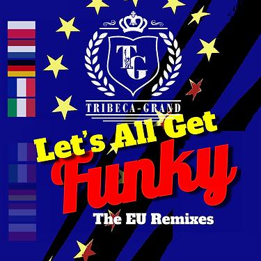 TRIBECA-GRAND_Let's All Get Funky - EU Remixes