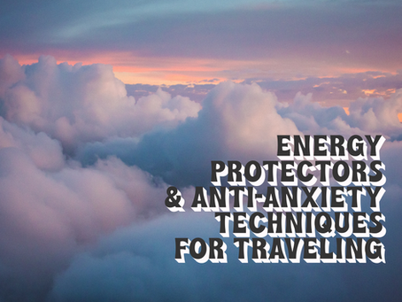 ENERGY PROTECTORS & ANTI-ANXIETY TECHNIQUES FOR TRAVELING