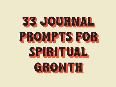 33 JOURNAL PROMPTS FOR SPIRITUAL GROWTH