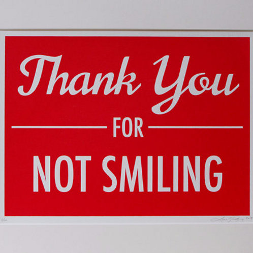 THANK YOU FOR NOT SMILING