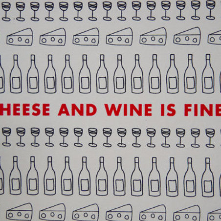 CHEESE AND WINE...