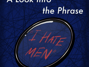 """A Look into the Phrase """"I Hate Men"""""""