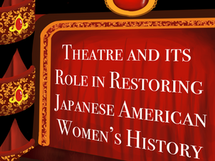 Theatre and its Role in Restoring Japanese American Women's History