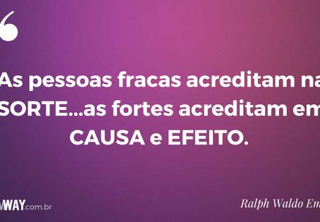 As pessoas fracas acreditam na SORTE...as fortes acreditam em CAUSA e EFEITO