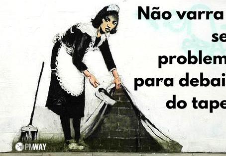 Não varra os seus problemas para debaixo do tapete
