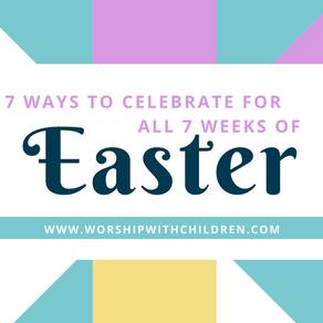 Easter: 7-Weeks of Celebration