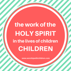 The work of the Holy Spirit in the lives of children.