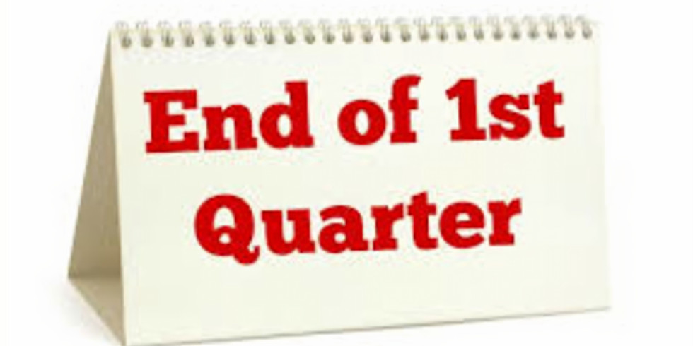 End of First Quarter