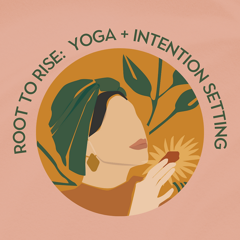Root to Rise: Yoga + Intention Setting