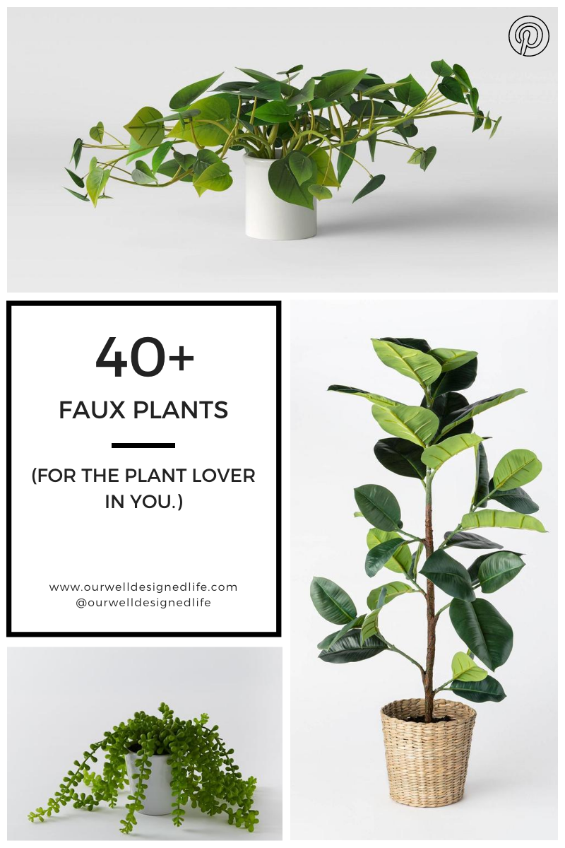 3 photos of faux plants with text to the left - 40+ faux plants Our Well Designed Life
