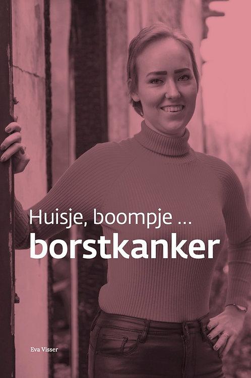 Eva Visser - Huisje, boompje ... borstkanker ALLEEN HIER GESIGNEERD
