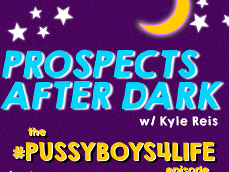 "Prospects after Dark - the ""#PussyBoys4Life"" episode"