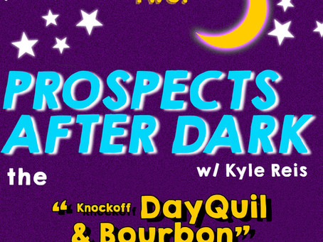 "Prospects after Dark - The ""Knockoff DayQuil & Bourbon"" Episode"