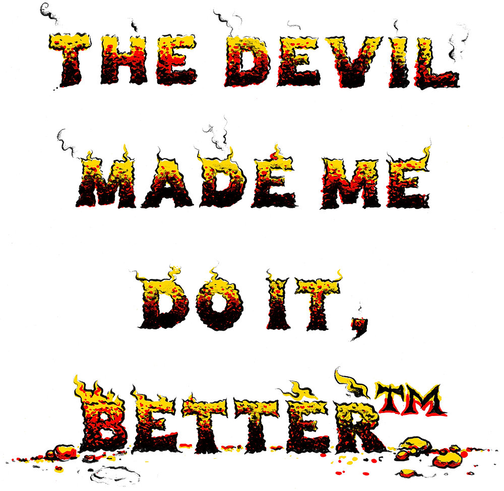 Better TM DEVIL MADE ME small.jpg