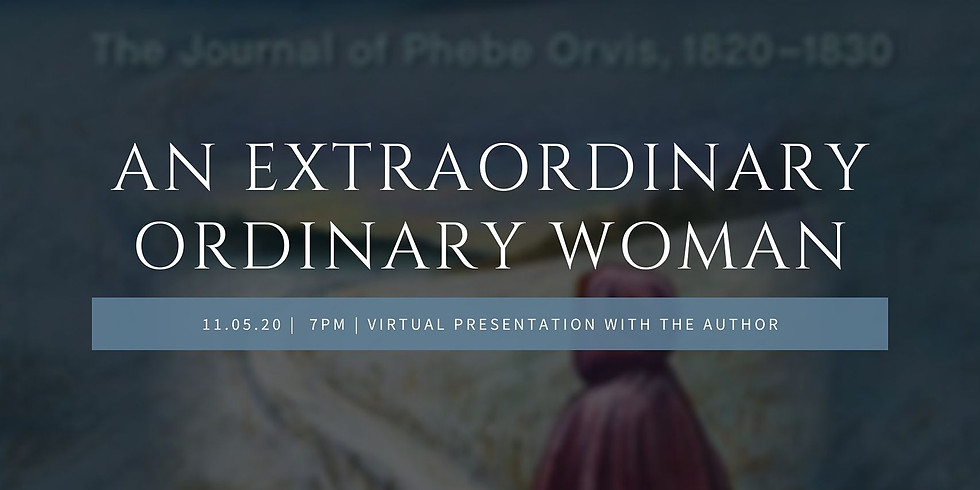 An Extraordinary Ordinary Woman: The Journal of Phebe Orvis 1820-1830