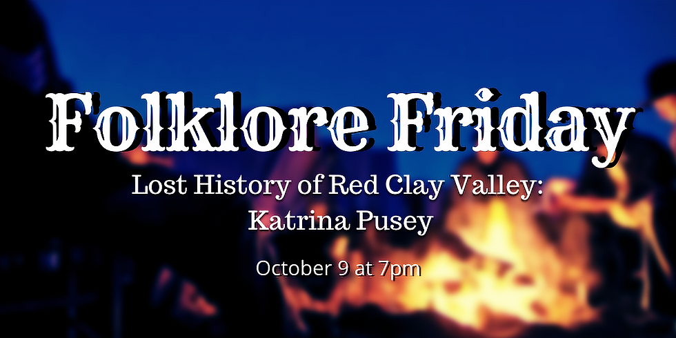 Folklore Friday: Lost History of Red Clay Valley: Katrina Pusey