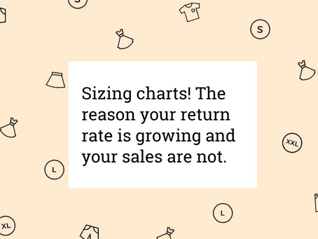 Sizing charts! The reason your return rate is growing and your sales…are not.