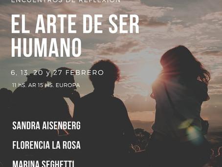 El Arte de Ser Humano: encuentros de reflexión. Todos los sabados de febrero.
