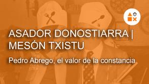 Pedro Abrego, alma y corazón del Asador Donostiarra y Mesón Txistu, el valor de la constancia