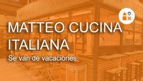 Matteo Cucina Italiana se van de vacaciones