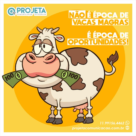 Não é época de vacas magras, é época de oportunidades!