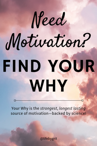 Need Motivation? Find your Why. Your Why is the strongest, longest lasting source of motivation—backed by science!