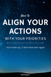 "How to Align Your Actions With Your Priorities - You'll never say, ""I don't have time"" again!"