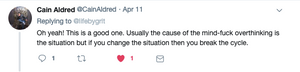"A tweet from one of my followers, ""Usually the cause of the mind-fuck overthinking is the situation but if you change the situation then you break the cycle."