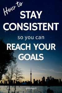 How to stay consistent so you can reach your goals