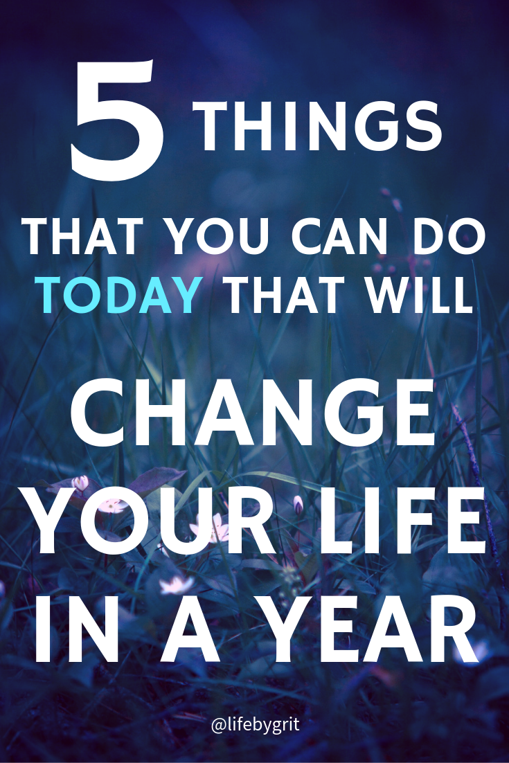 6 things that you can do today that will change your life in a year!
