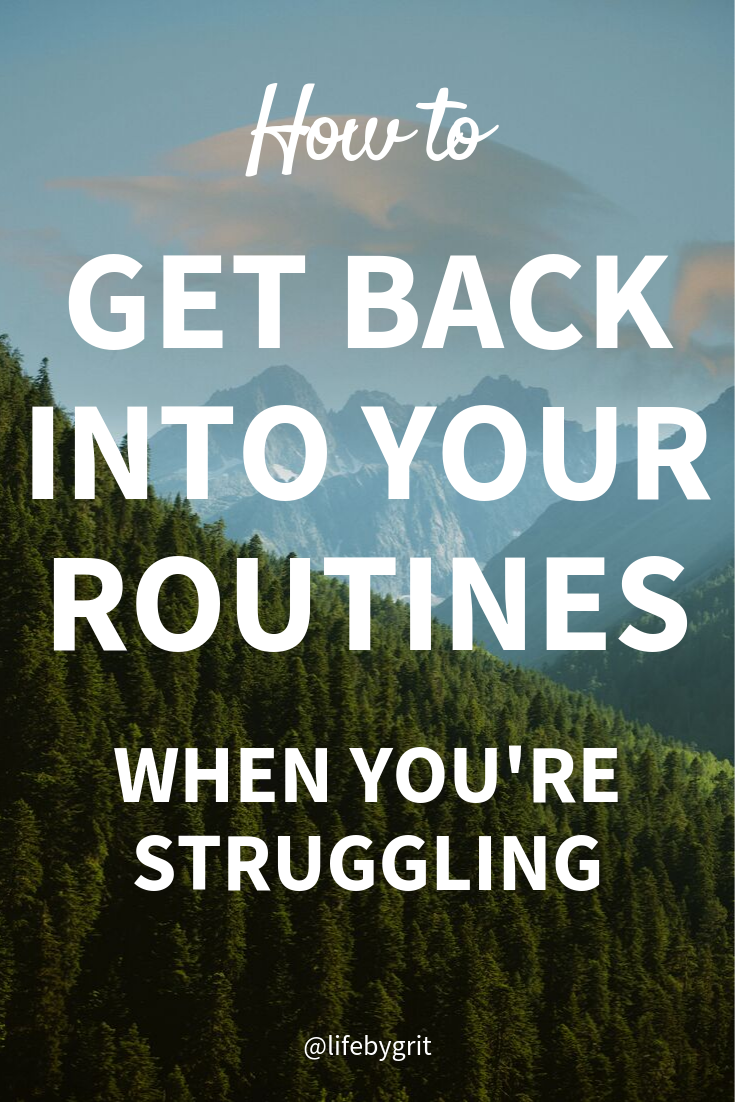 how to get back into your routines when you're struggling