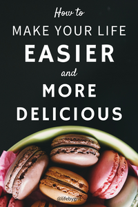 How to make your life easier and more delicious