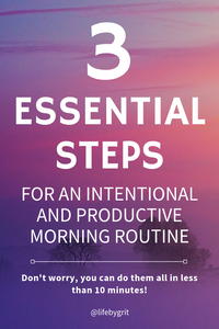 3 Essential Steps for an intentional and productive morning routine. Don't worry, you can do them all in less than 10 minutes!