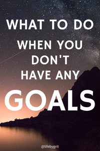 What to do when you don't have any goals