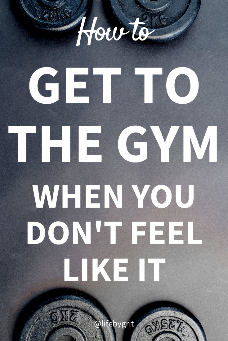 How to get to the gym when you don't feel like it