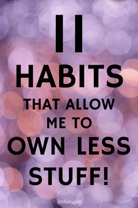 11 habits that allow me to own less stuff!