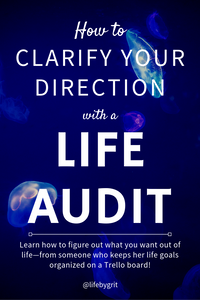 How to clarify your direction with a life audit. Learn how to figure out what you want out of life—from someone who keeps her life goals organized on a Trello board!