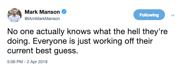 """Mark Manson tweet, """"No one actually knows what the hell they're doing. Everyone is just working off their current best guess."""""""