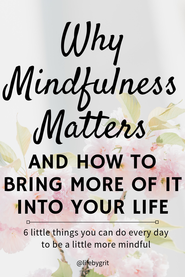 Why mindfulness matters and how to bring more of it into your life—6 little things you can do every day to be a little more mindful.
