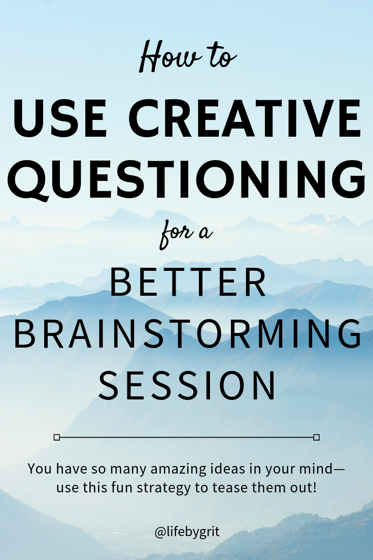 How to use creative questioning for a better brainstorming session. You have so many amazing ideas in your mind—use this fun strategy to tease them out!