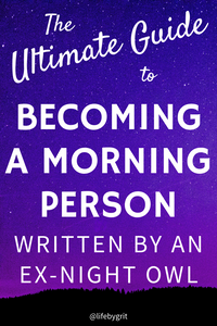 The Ultimate Guide to Becoming a Morning Person Written by an Ex-Night Owl