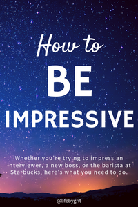 How to be impressive - whether you're trying to impress an interviewer, a new boss, or the barista at Starbucks, here's what you need to do.