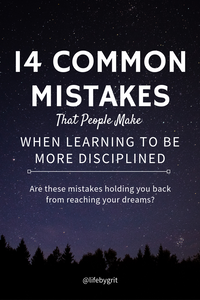 14 common mistakes that people make when learning to be more disciplined. Are these mistakes holding you back from reaching your dreams?