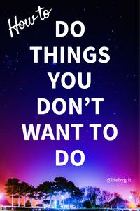 How to do things you don't want to do.