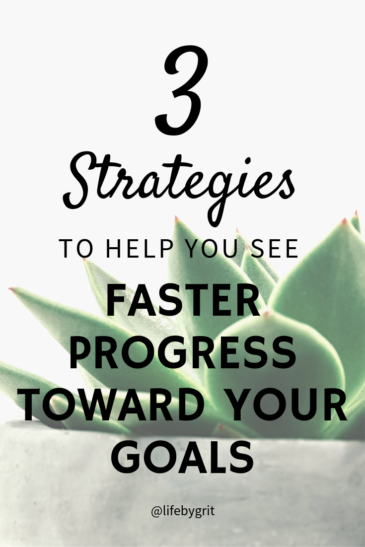 3 strategies to help you see faster progress toward your goals