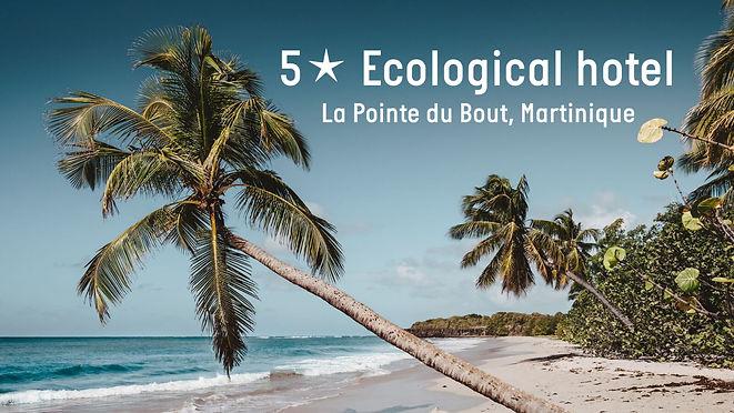 ECOLOGIC HOTEL CONSTRUCTION – La Pointe du Bout, Martinique